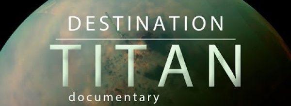 Destination: Titan –  Documentary ᴴᴰ